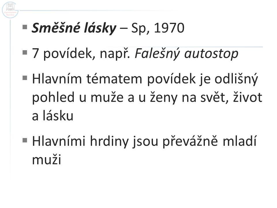 Směšné lásky – Sp, 1970 7 povídek, např. Falešný autostop. Hlavním tématem povídek je odlišný pohled u muže a u ženy na svět, život a lásku.