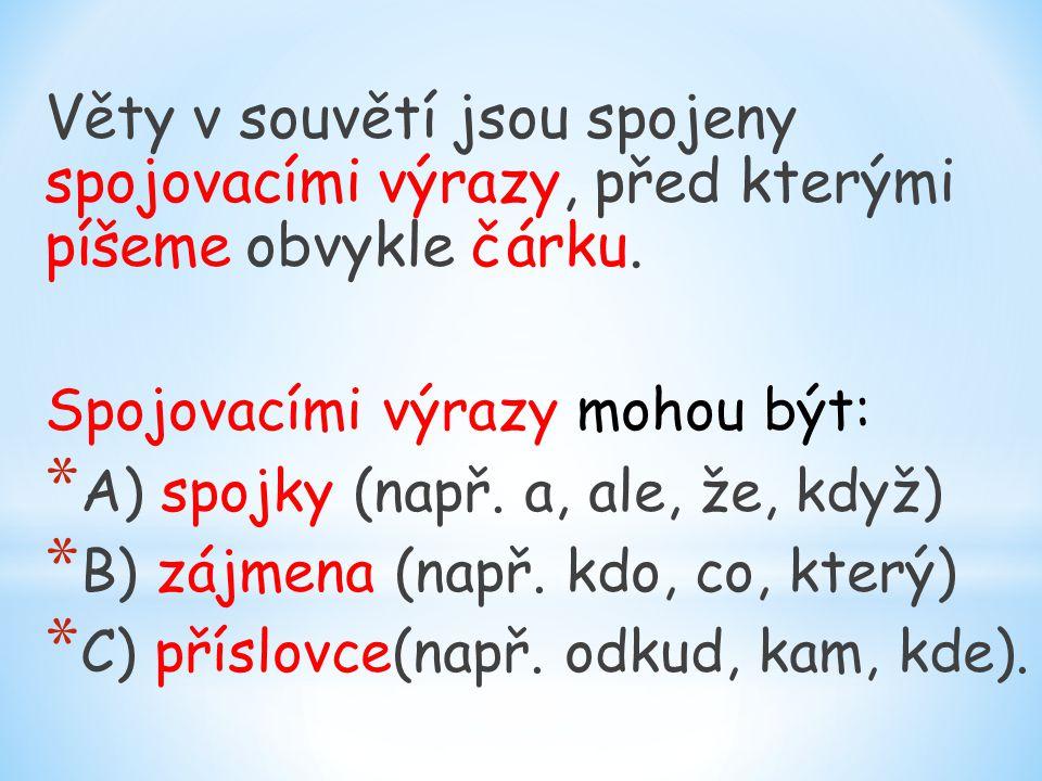 Věty v souvětí jsou spojeny spojovacími výrazy, před kterými píšeme obvykle čárku.