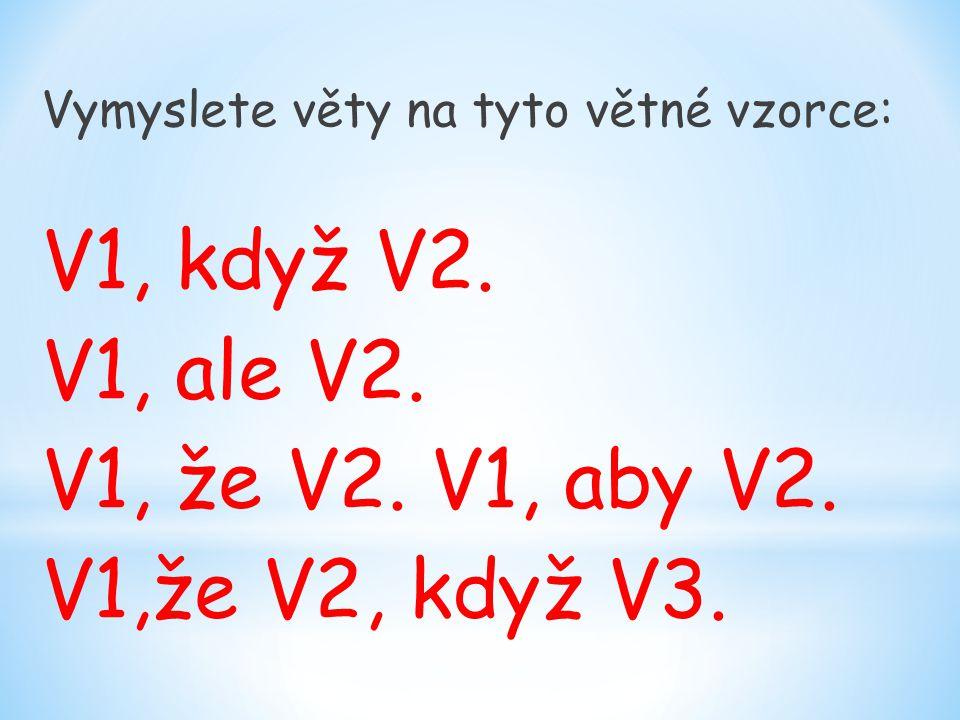 V1, když V2. V1, ale V2. V1, že V2. V1, aby V2. V1,že V2, když V3.