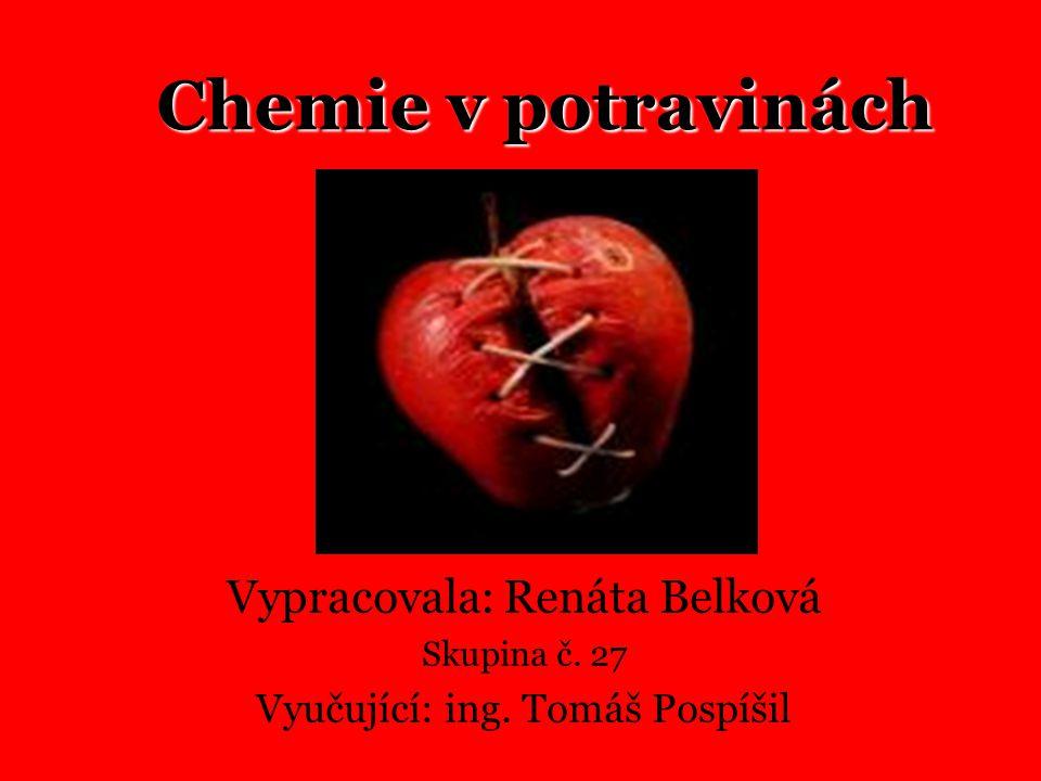 Chemie v potravinách Vypracovala: Renáta Belková