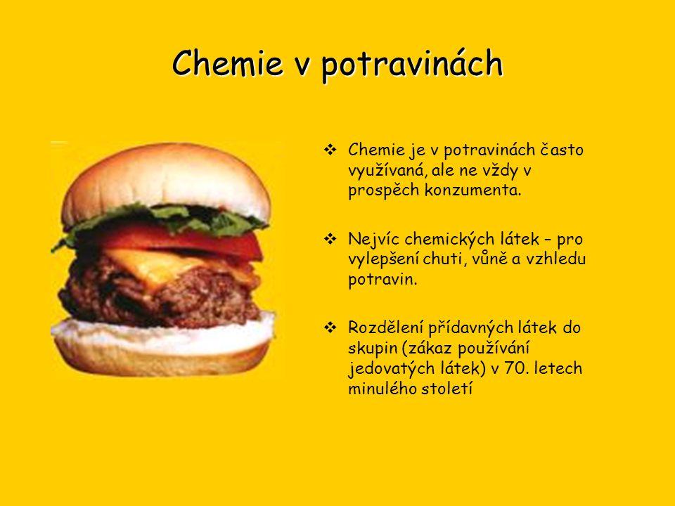 Chemie v potravinách Chemie je v potravinách často využívaná, ale ne vždy v prospěch konzumenta.