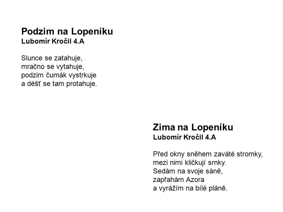 Podzim na Lopeníku Zima na Lopeníku Lubomír Kročil 4.A