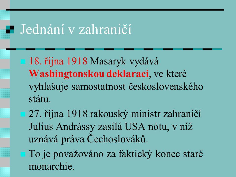 Jednání v zahraničí 18. října 1918 Masaryk vydává Washingtonskou deklaraci, ve které vyhlašuje samostatnost československého státu.