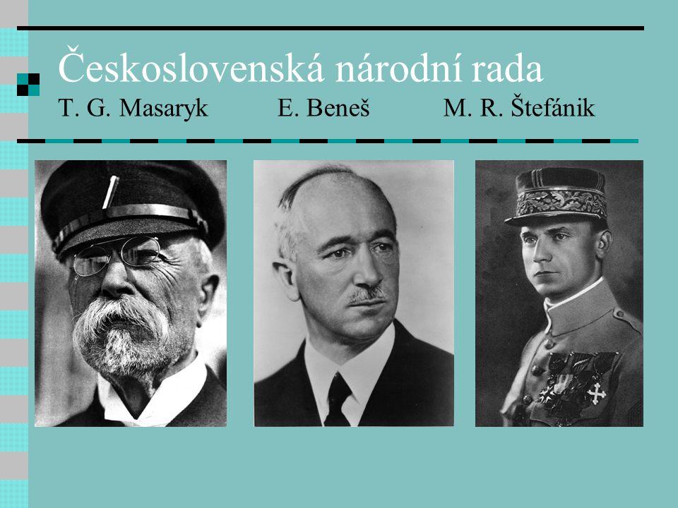 Československá národní rada T. G. Masaryk E. Beneš M. R. Štefánik