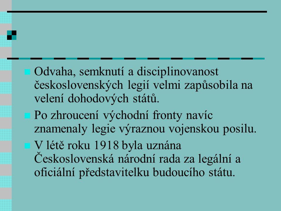 Odvaha, semknutí a disciplinovanost československých legií velmi zapůsobila na velení dohodových států.