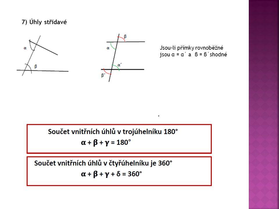 7) Úhly střídavé Jsou-li přímky rovnoběžné jsou α = α´ a β = β´shodné