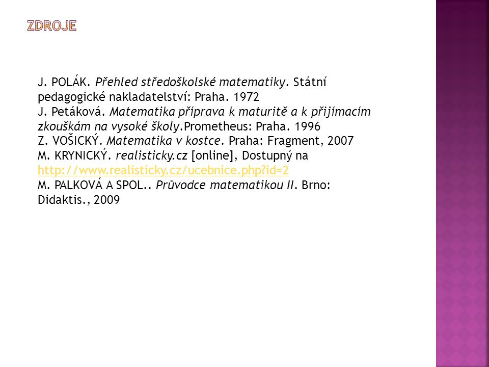 Zdroje J. POLÁK. Přehled středoškolské matematiky. Státní pedagogické nakladatelství: Praha. 1972.