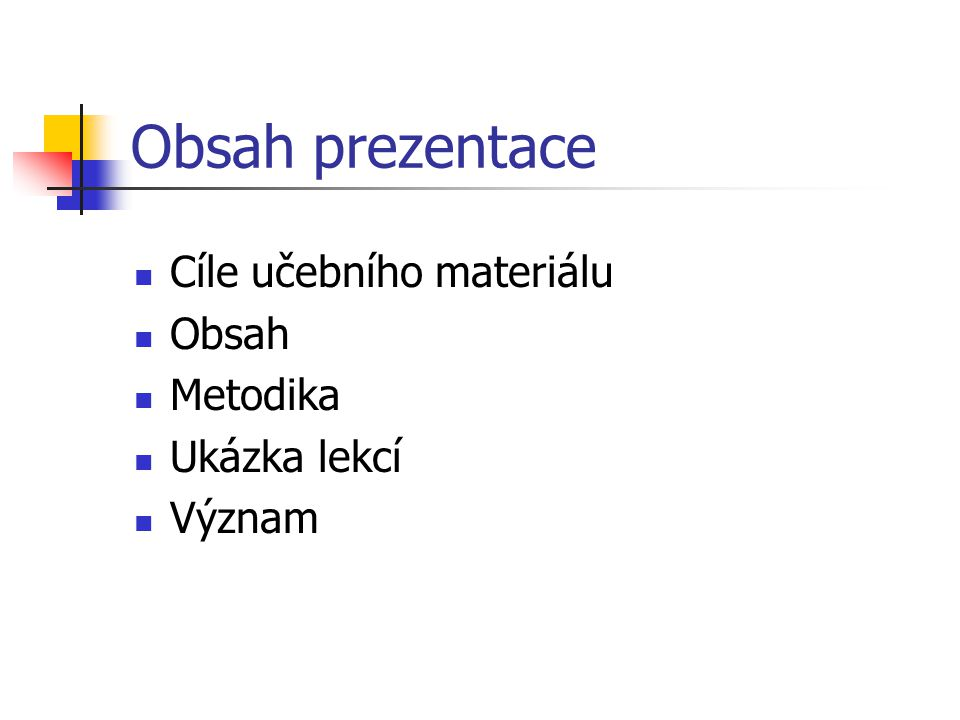 Obsah prezentace Cíle učebního materiálu Obsah Metodika Ukázka lekcí
