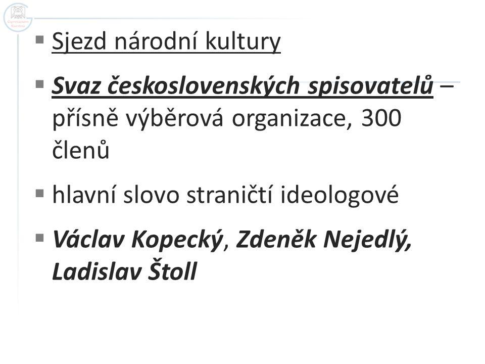 Sjezd národní kultury Svaz československých spisovatelů – přísně výběrová organizace, 300 členů. hlavní slovo straničtí ideologové.