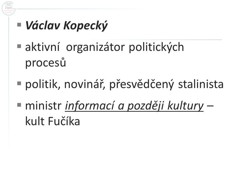 Václav Kopecký aktivní organizátor politických procesů. politik, novinář, přesvědčený stalinista.