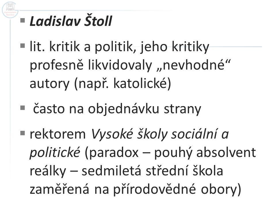 """Ladislav Štoll lit. kritik a politik, jeho kritiky profesně likvidovaly """"nevhodné autory (např. katolické)"""