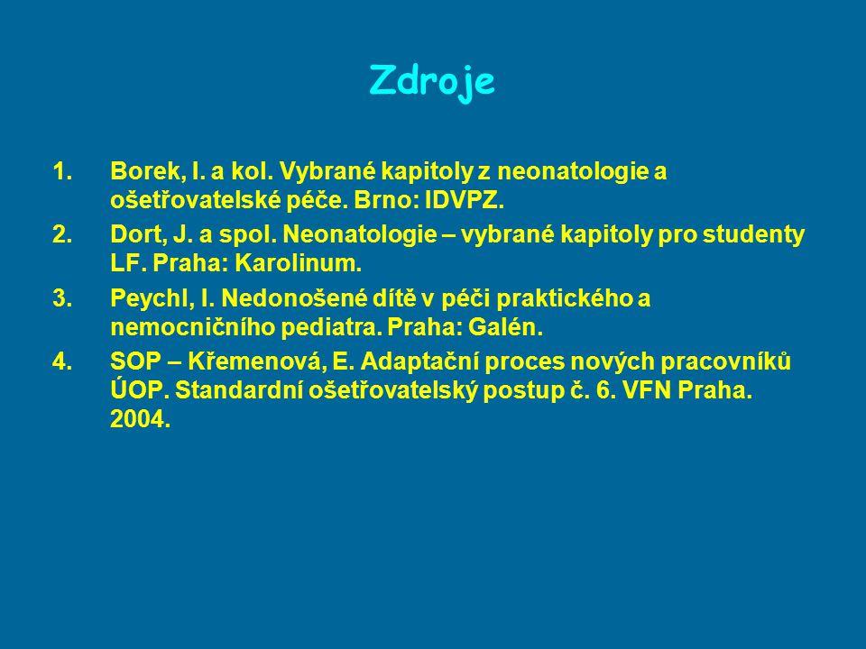 Zdroje Borek, I. a kol. Vybrané kapitoly z neonatologie a ošetřovatelské péče. Brno: IDVPZ.