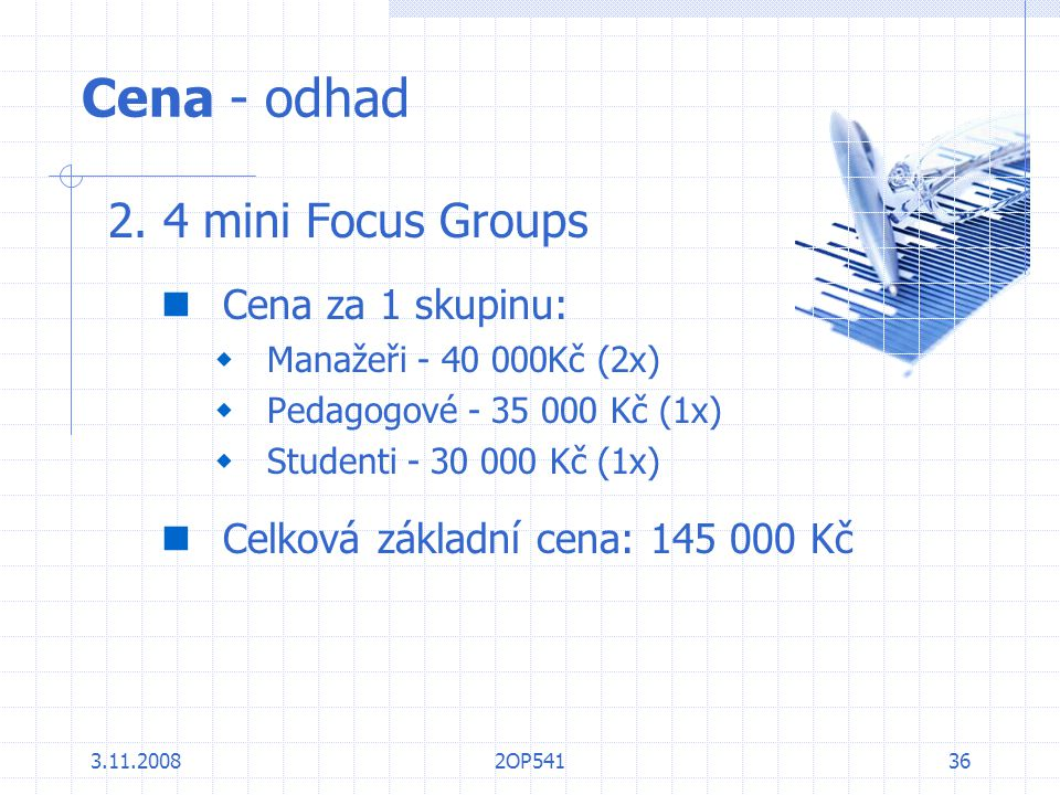 Cena - odhad 2. 4 mini Focus Groups Cena za 1 skupinu: