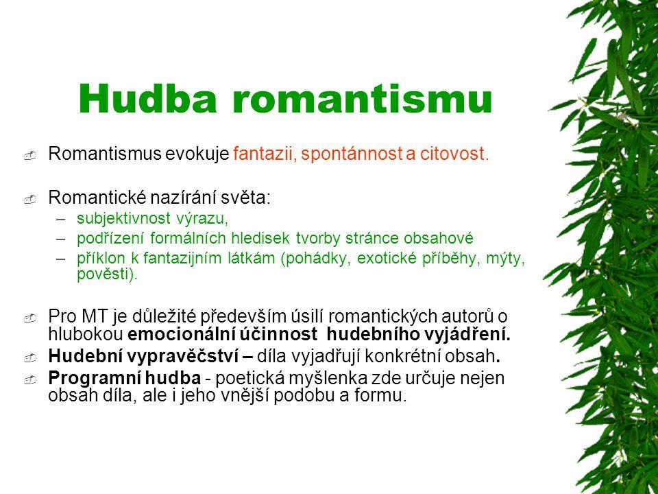 Hudba romantismu Romantismus evokuje fantazii, spontánnost a citovost.