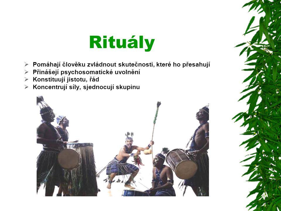 Rituály Pomáhají člověku zvládnout skutečnosti, které ho přesahují