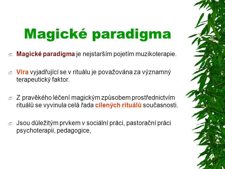 Magické paradigma Magické paradigma je nejstarším pojetím muzikoterapie.
