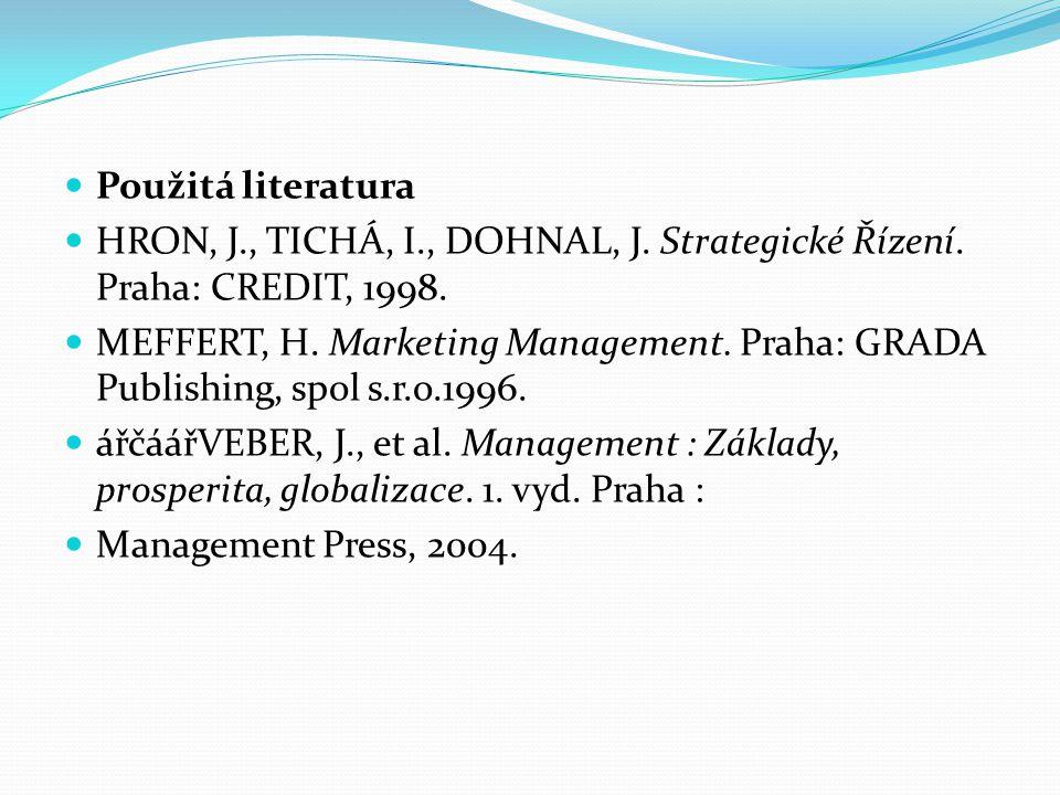 Použitá literatura HRON, J., TICHÁ, I., DOHNAL, J. Strategické Řízení. Praha: CREDIT, 1998.