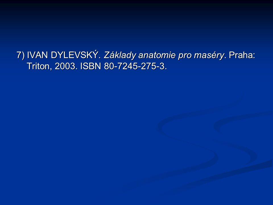 7) IVAN DYLEVSKÝ. Základy anatomie pro maséry. Praha: Triton, 2003