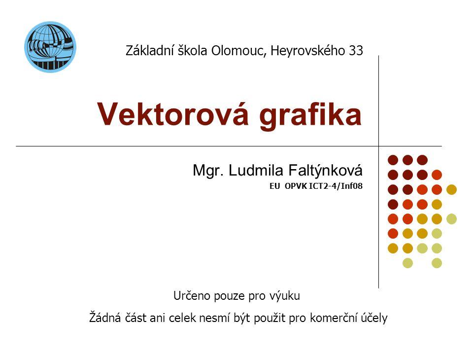 Mgr. Ludmila Faltýnková EU OPVK ICT2-4/Inf08