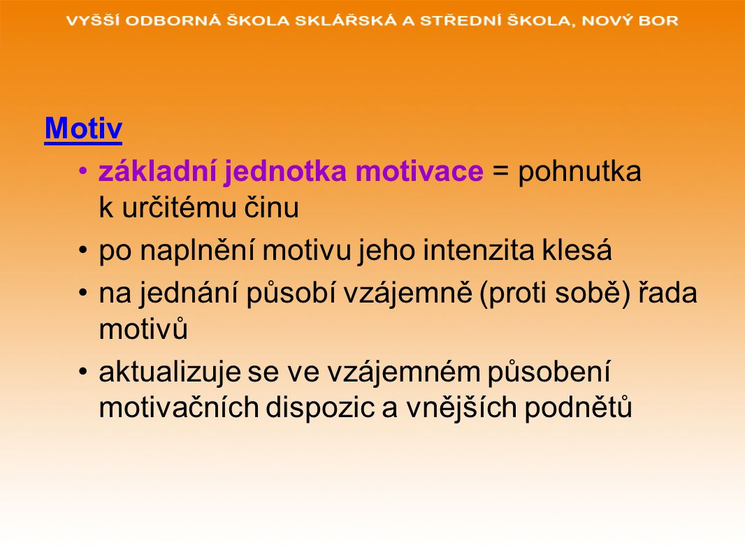 Motiv základní jednotka motivace = pohnutka k určitému činu. po naplnění motivu jeho intenzita klesá.