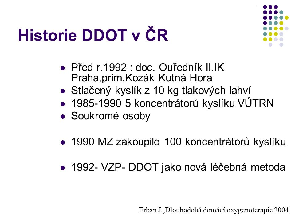 Historie DDOT v ČR Před r.1992 : doc. Ouředník II.IK Praha,prim.Kozák Kutná Hora. Stlačený kyslík z 10 kg tlakových lahví.