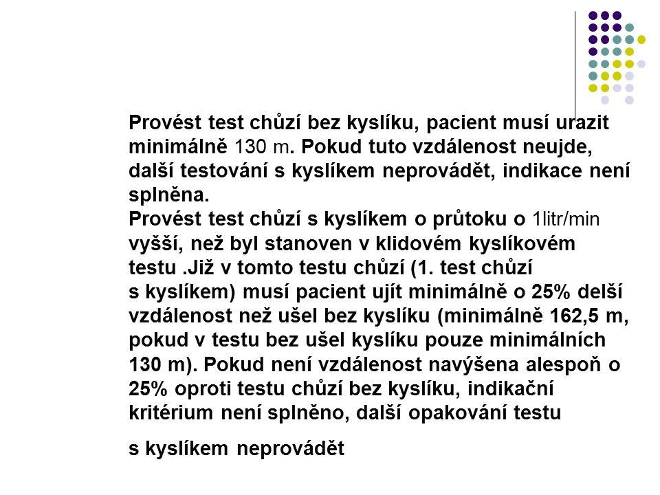 Provést test chůzí bez kyslíku, pacient musí urazit minimálně 130 m