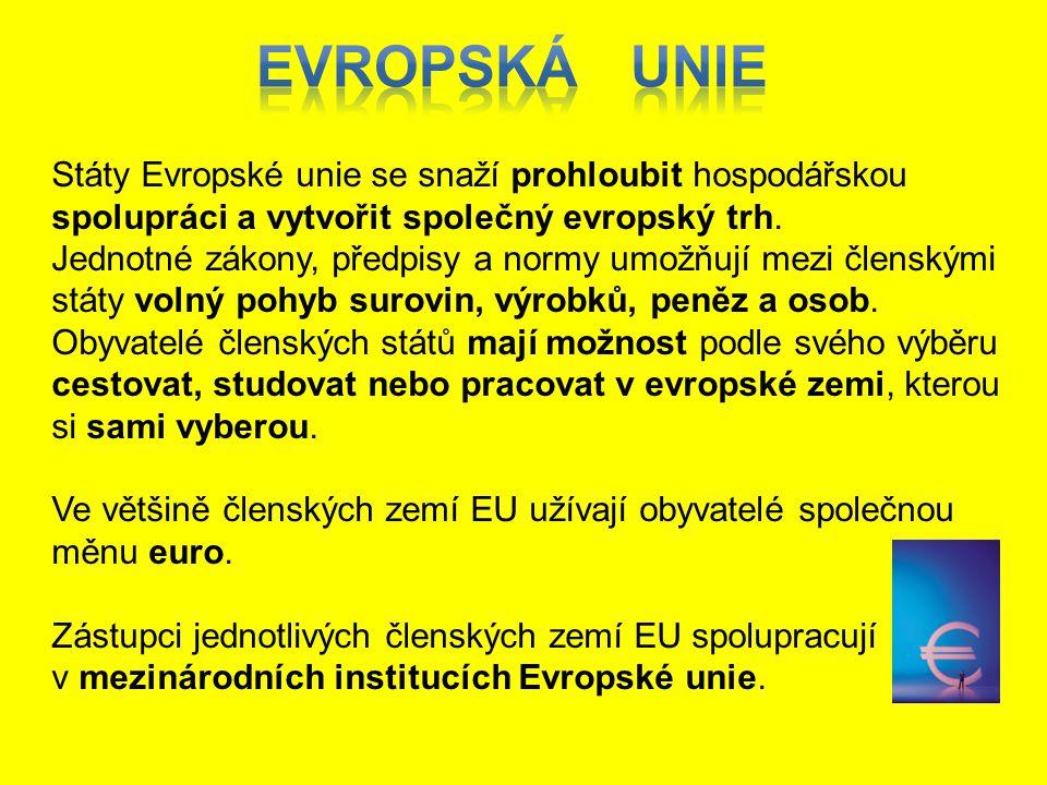EVROPSKÁ UNIE Státy Evropské unie se snaží prohloubit hospodářskou spolupráci a vytvořit společný evropský trh.