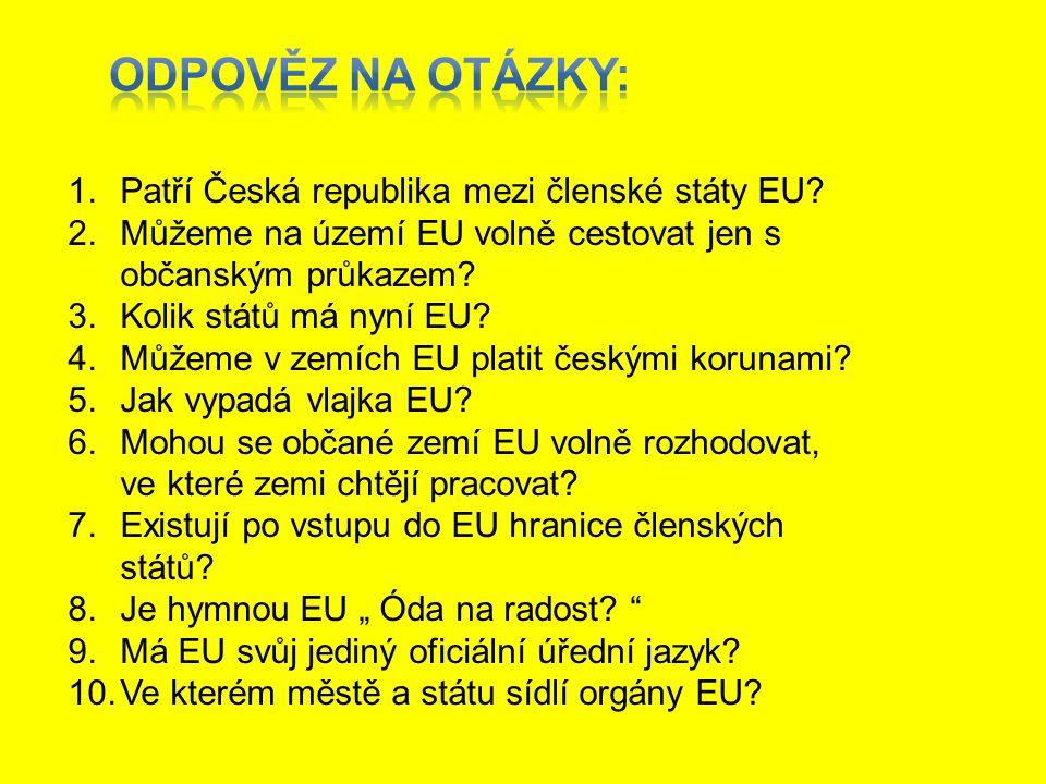 Odpověz na otázky: Patří Česká republika mezi členské státy EU