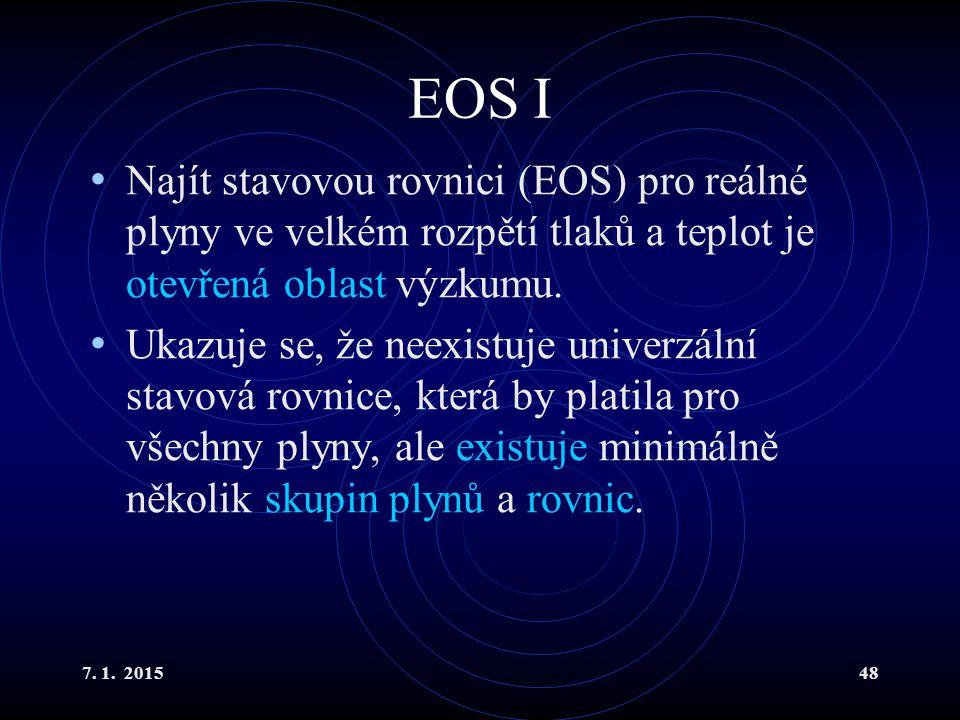 EOS I Najít stavovou rovnici (EOS) pro reálné plyny ve velkém rozpětí tlaků a teplot je otevřená oblast výzkumu.