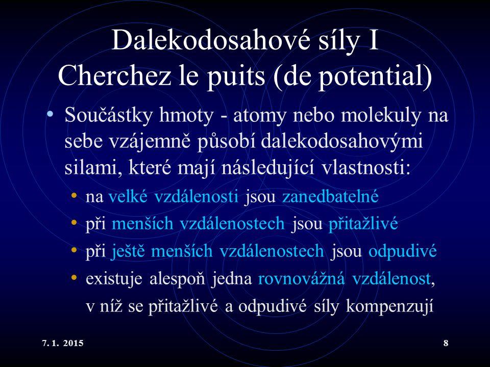 Dalekodosahové síly I Cherchez le puits (de potential)
