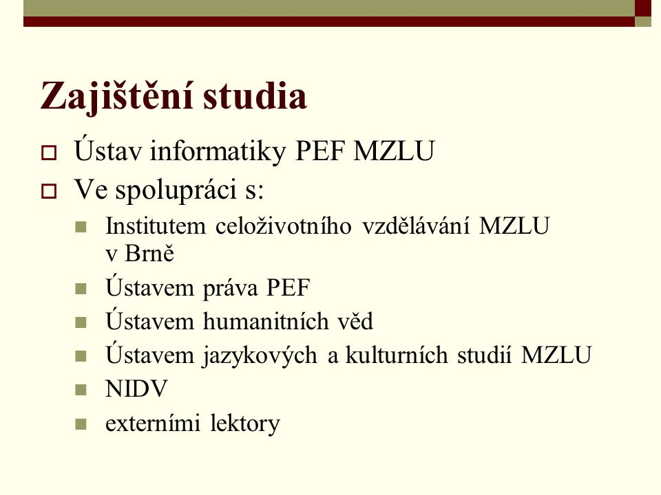 Zajištění studia Ústav informatiky PEF MZLU Ve spolupráci s: