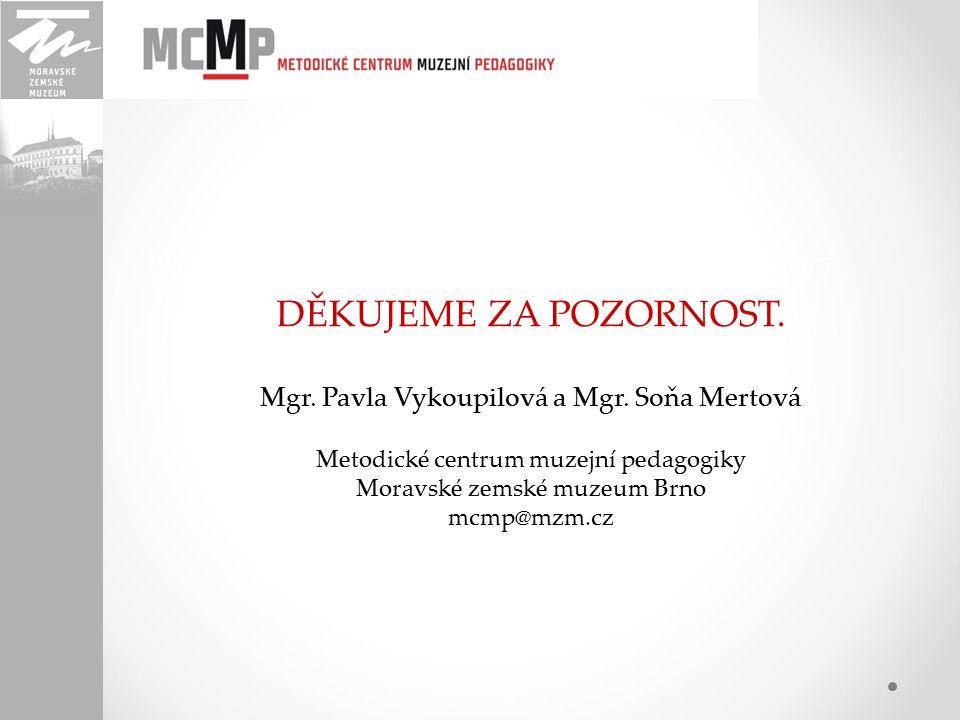 DĚKUJEME ZA POZORNOST. Mgr. Pavla Vykoupilová a Mgr. Soňa Mertová