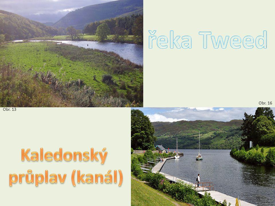 řeka Tweed Obr. 16 Obr. 13 Kaledonský průplav (kanál)