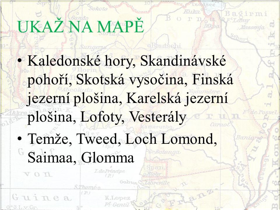 UKAŽ NA MAPĚ Kaledonské hory, Skandinávské pohoří, Skotská vysočina, Finská jezerní plošina, Karelská jezerní plošina, Lofoty, Vesterály.
