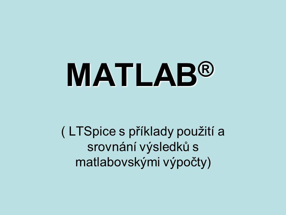 MATLAB® ( LTSpice s příklady použití a srovnání výsledků s matlabovskými výpočty)