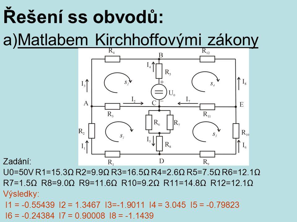 Řešení ss obvodů: a)Matlabem Kirchhoffovými zákony Zadání: