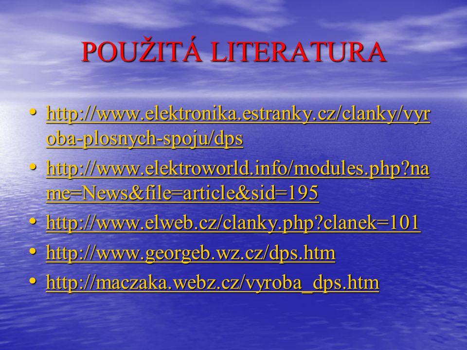 POUŽITÁ LITERATURA http://www.elektronika.estranky.cz/clanky/vyroba-plosnych-spoju/dps.