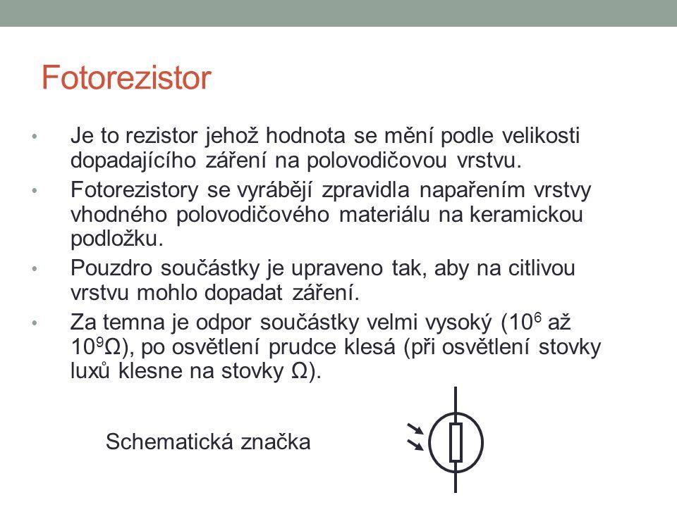 Fotorezistor Je to rezistor jehož hodnota se mění podle velikosti dopadajícího záření na polovodičovou vrstvu.