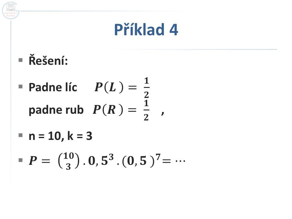Příklad 4 Řešení: Padne líc 𝑷 𝑳 = 𝟏 𝟐 padne rub 𝑷 𝑹 = 𝟏 𝟐 ,