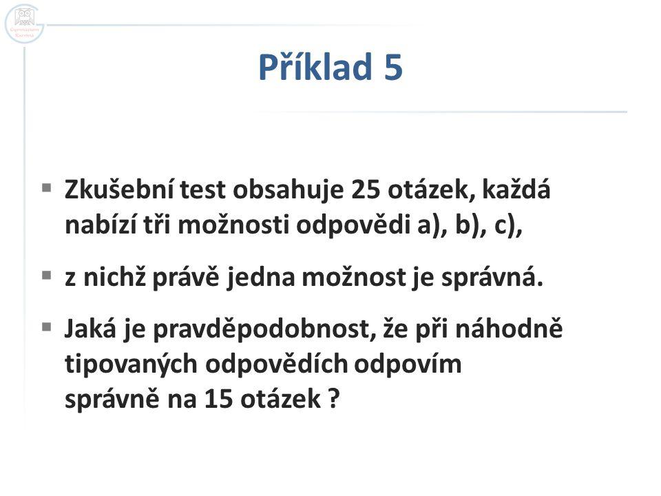 Příklad 5 Zkušební test obsahuje 25 otázek, každá nabízí tři možnosti odpovědi a), b), c), z nichž právě jedna možnost je správná.