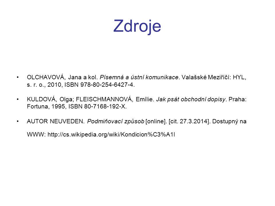 Zdroje OLCHAVOVÁ, Jana a kol. Písemná a ústní komunikace. Valašské Meziříčí: HYL, s. r. o., 2010, ISBN 978-80-254-6427-4.