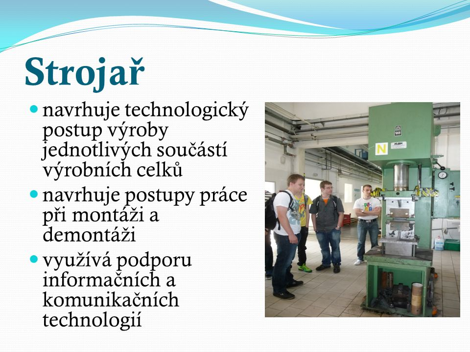Strojař navrhuje technologický postup výroby jednotlivých součástí výrobních celků. navrhuje postupy práce při montáži a demontáži.