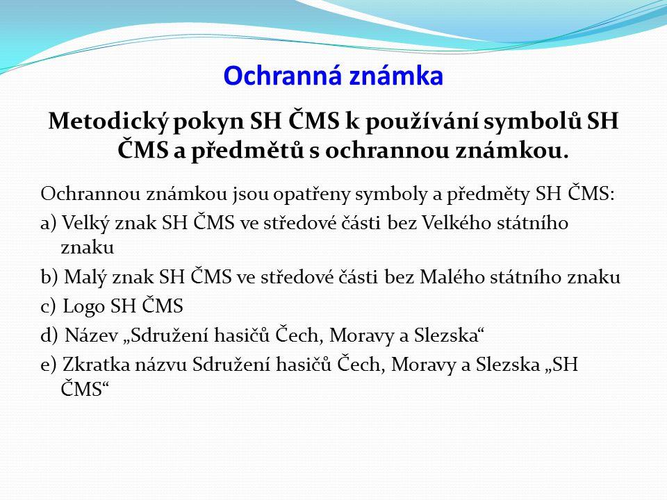 Ochranná známka Metodický pokyn SH ČMS k používání symbolů SH ČMS a předmětů s ochrannou známkou.