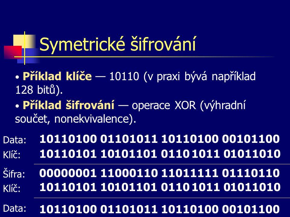 Symetrické šifrování Příklad klíče — 10110 (v praxi bývá například 128 bitů). Příklad šifrování — operace XOR (výhradní součet, nonekvivalence).
