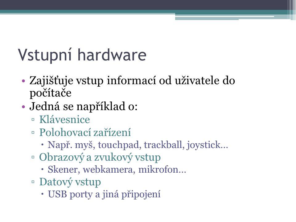 Vstupní hardware Zajišťuje vstup informací od uživatele do počítače