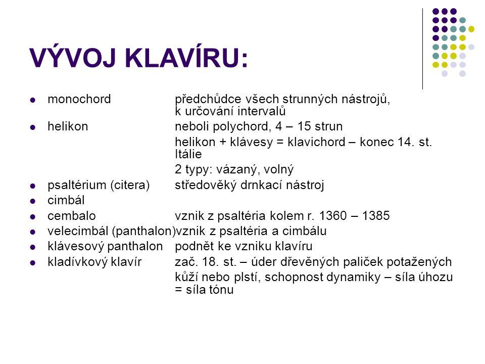 VÝVOJ KLAVÍRU: monochord předchůdce všech strunných nástrojů, k určování intervalů. helikon neboli polychord, 4 – 15 strun.