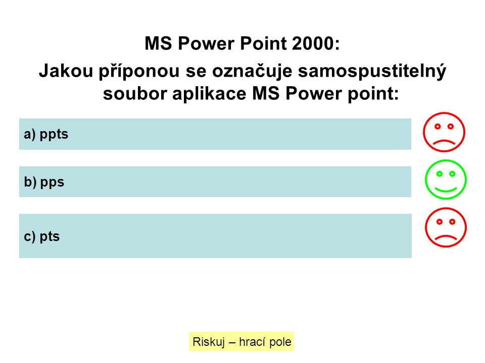 MS Power Point 2000: Jakou příponou se označuje samospustitelný soubor aplikace MS Power point: a) ppts.