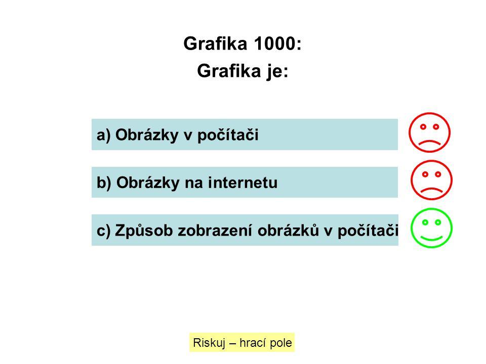 Grafika 1000: Grafika je: a) Obrázky v počítači
