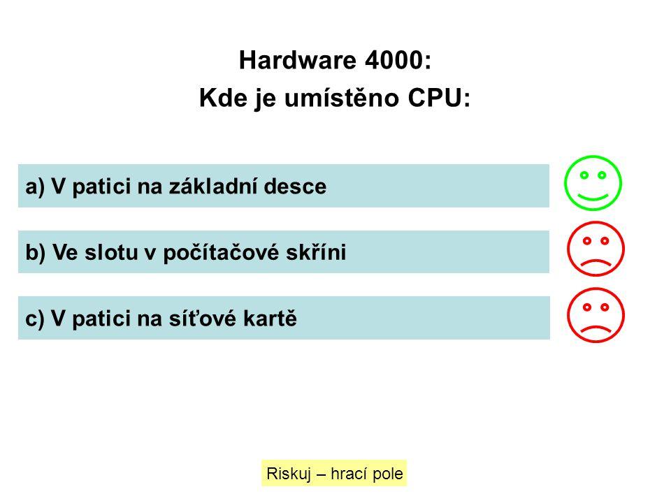 Hardware 4000: Kde je umístěno CPU: