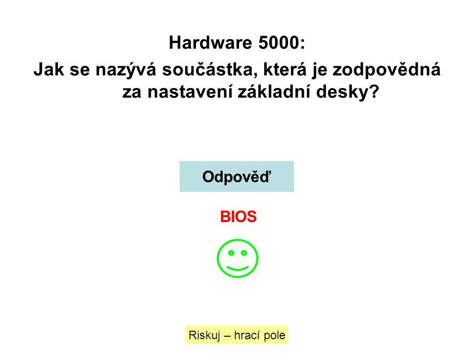 Hardware 5000: Jak se nazývá součástka, která je zodpovědná za nastavení základní desky Odpověď. BIOS.